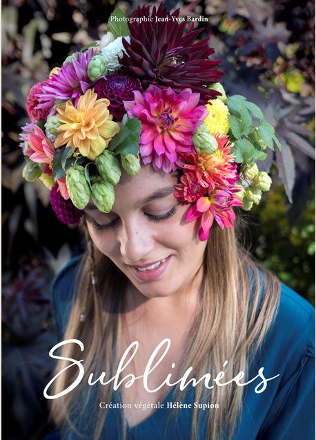 Sublimées_helene-supion_jean-yves-bardin_les-fleurs-dans-les-cheveux_fleur-creatif-magazine_fleurcreatif.fr_couverture